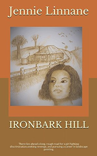 IRONBARK HILL: There lies ahead a long, rough road for a girl fighting discrimination,seeking revenge, and pursuing a career in landscape painting. pdf epub