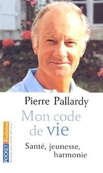 Mon code de vie : Santé, jeunesse, harmonie par Pallardy