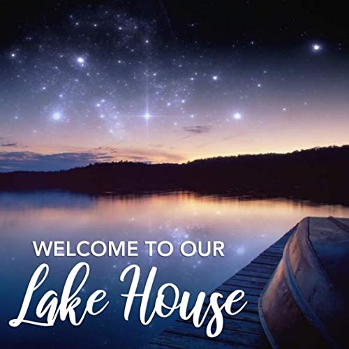 Welcome to Our Lake House: Guest Book for Vacation Home, Rental Property, Airbnb Visitors, Guests, Renters - Sign in Book for House or Cabin on the ... for Message and Lines for Name and Address