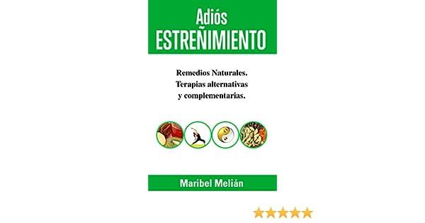 Remedios Naturales, Terapias Alternativas y Complementarias: (Indicado también para naturópatas, terapeutas y estudiantes). (Adiós... nº 1) (Spanish ...