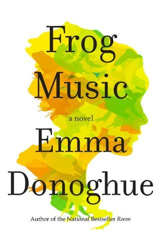 By Emma Donoghue Frog Music: A Novel (Unabridged) [Audio CD] (Frog Donoghue Music Emma)