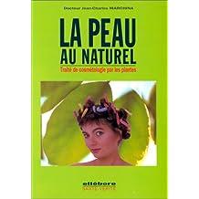 Peau au naturel (La) Traité de cosmétologie par les plantes