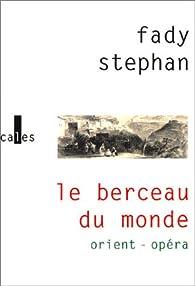 Le Berceau du monde : Orient - Opéra par Fady Stephan