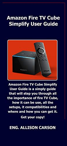 Amazon Fire TV Cube Simplify User Guide: Amazon Fire TV Cube Simplify User Guide is a simply guide that will step you through all the importance of fire TV Cube, how it can be use, all the setups..