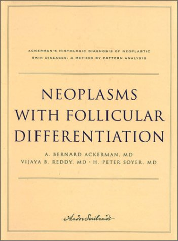 Neoplasms with Follicular Differentiation (Ackerman's Histologic Diagnosis of Neoplastic Skin Diseases: A Method by Pattern Analysis)
