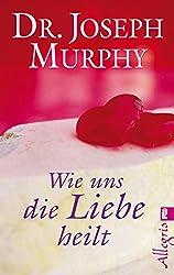 Wie uns die Liebe heilt (German Edition)