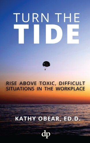 Turn the Tide: Rise Above Toxic, Difficult Situations in the Workplace