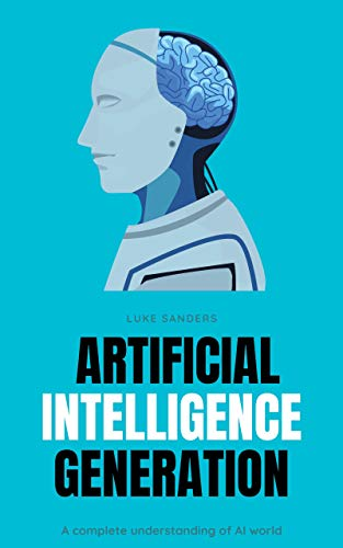 Artificial Intelligence Generation: A complete understanding of AI world Front Cover