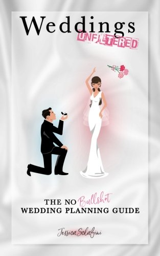 Weddings Unfiltered: The No Bullsh*t Wedding Planning Guide [Jessica Sclafini] (Tapa Blanda)