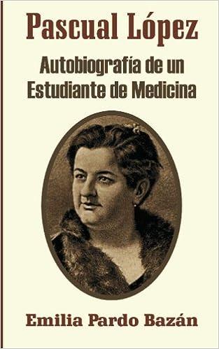 Pascual Lopez: : Autobiografía de un estudiante de medicina (Spanish Edition)