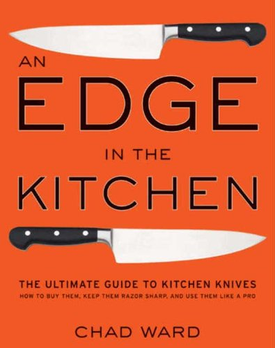 An Edge in the Kitchen: The Ultimate Guide to Kitchen Knives-How to Buy Them, Keep Them Razor Sharp, and Use Them Like a - Knife Ultimate Cooks