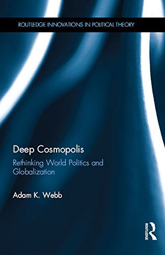 Download Deep Cosmopolis: Rethinking World Politics and Globalization (Routledge Innovations in Political Theory) Pdf