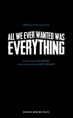 All We Ever Wanted Was Everything (Oberon Modern Plays)