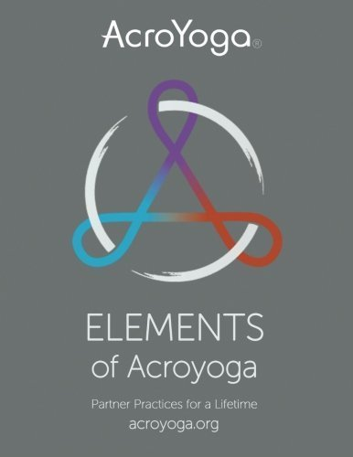 Elements of AcroYoga: Partner Practices for a Lifetime by ...