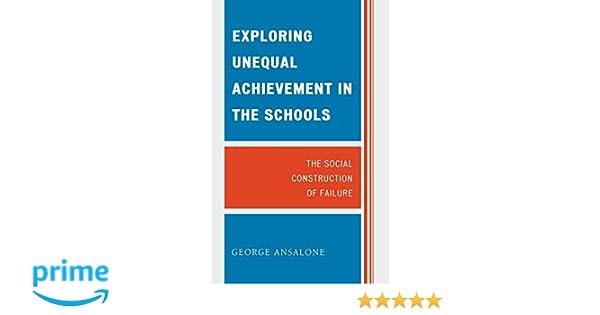 exploring unequal achievement in the schools ansalone george
