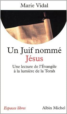 Téléchargement Un juif nommé Jésus : Une lecture de l'Evangile à la lumière de la Torah pdf