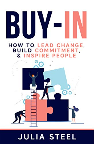 Buy-In: How to Lead Change, Build Commitment & Inspire People Front Cover