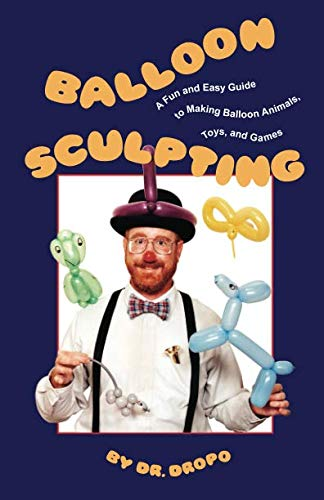 Balloon Sculpting: A Fun and Easy Guide to Making Balloon Animals, Toys, and Games -