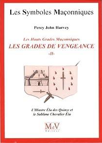 Les grades de vengeance - Tome 2, L'Illustre Elu des Quinze et le Sublime Chevalier Elu par Harvey