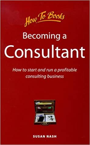 Becoming A Consultant How To Start And Run A Profitable Consulting Business How To Books Midpoint Nash Susan 9781857033922 Amazon Com Books