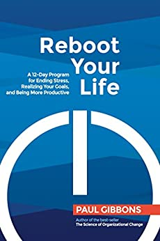 Reboot Your Life: A 12-day Program for Ending Stress, Realizing Your Goals, and Being More Productive by [Gibbons, Paul]