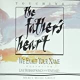 Touching the Father's Heart: We Exalt Your Name Featuring Live Worship Songs of the Vineyard