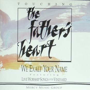 Touching the Father's Heart: We Exalt Your Name Featuring Live Worship Songs of the Vineyard by Mercy