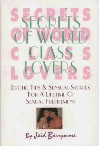 Secrets of Over the moon marvellous Class Lovers: Erotic Tips & Sensual Stories for a Lifetime of Sexual Fulfillment