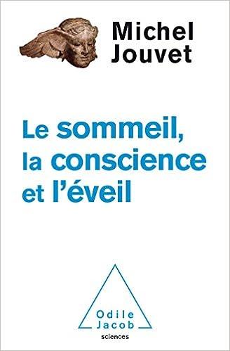 Sommeil, la conscience, l'éveil -Michel Jouvet