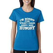 Cosmozz I am Sorry for What I Said When I was Hungry Ladies T-Shirt Funny Shirts