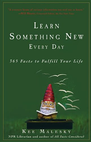 Learn Something New Every Day: 365 Facts to Fulfill Your Life ()