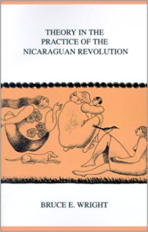 Theory in the Practice of the Nicaraguan Revolution (Monographs in International Studies, Latin America) (Research in International Studies - Latin America Series)