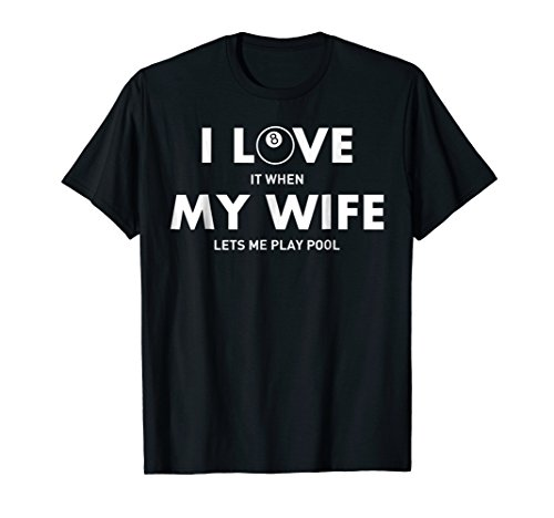 I Love It When My Wife Lets Me Play Pool T Shirt: Billiard T
