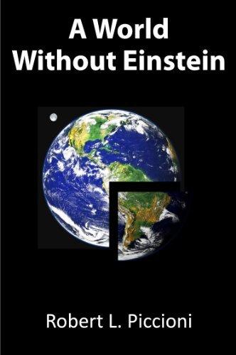 Download A World Without Einstein [Paperback] [2011] (Author) Robert L. Piccioni Ph.D., Joan Piccioni, Robert L. Piccioni, Ph.D. PDF