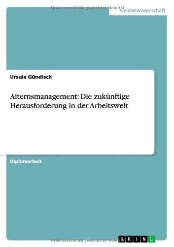 Alternsmanagement: Die zukünftige Herausforderung in der Arbeitswelt (German Edition)