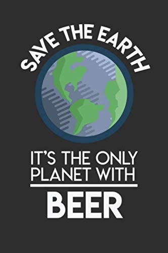 Save The Earth It's The Only Planet With Beer: Weekly 100 page 6 x9 Dated Calendar Planner and Notebook For 2019-2020 Academic Year