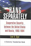 Hang Separately: Cooperative Securtiy between the United States and Russia, 1985-1944, Leon V. Sigal, 0870784501