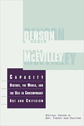 Capacity: History, the World and the Self in Contemporary Art and Criticism (Critical Voices in Art, Theory and Culture)