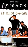Friends : le guide officiel par Wild
