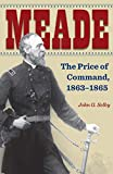 Meade: The Price of Command, 1863–1865
