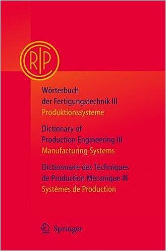 Worterbuch Der Fertigungstechnik Bd. 3 / Dictionary of Production Engineering Vol. 3 / Dictionnaire Des Techniques de Production Mecanique Vol. 3: ... Systems / Systemes De Production: v. 3