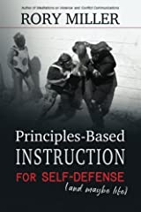 Principles-Based Instruction for Self-Defense (and maybe life) Paperback