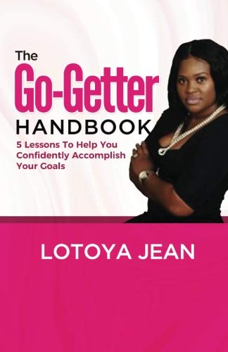 The Go Getter Handbook: 5 Lessons To Help You Confidently Accomplish Your Goals by CreateSpace Independent Publishing Platform