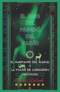 EL DIOS DEL MUNDO DEL VACÍO: El Habitante del Wakul y La Mujer de Lurguriem