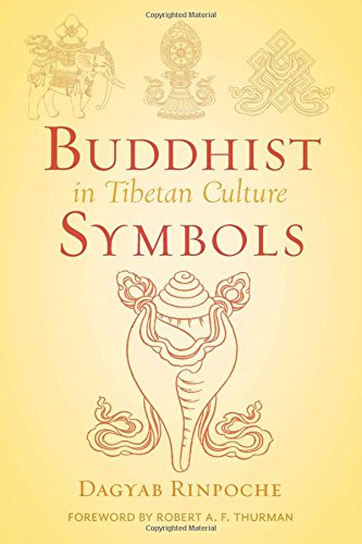 Buddhist Symbols in Tibetan Culture : An Investigation of the Nine Best-Known Groups of Symbols (Symbols Of Power In Art)