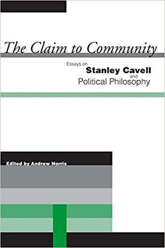 the claim to community essays on stanley cavell and political  the claim to community essays on stanley cavell and political philosophy andrew norris 9780804751322 com books