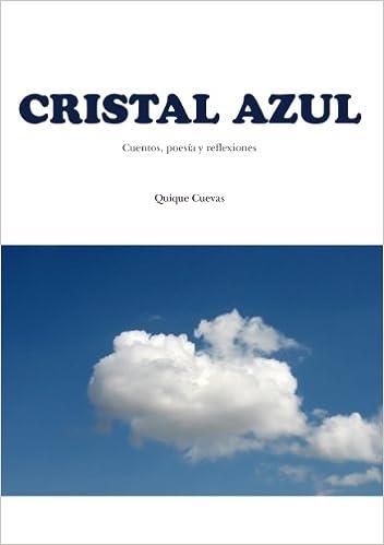 Cristal Azul: Relatos, poesías y reflexiones