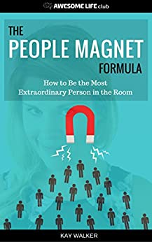 The People Magnet Formula: How to Be the Most Extraordinary Person in the Room (Awesome Life Club Books Book 1) by [Walker, Kay]