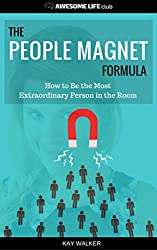 The People Magnet Formula: How to Be the Most Extraordinary Person in the Room (Awesome Life Club Books Book 1)