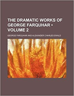 Book The Dramatic Works of George Farquhar (Volume 2)